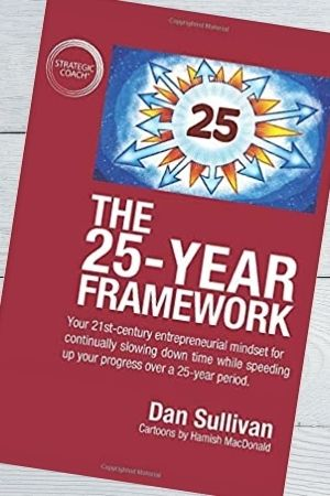 Small business management book recommendation - 25 Year Framework by Dan Sullivan